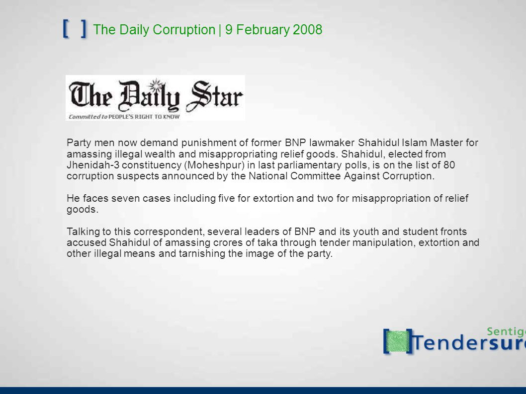 The Daily Corruption | 9 February 2008 Party men now demand punishment of former BNP lawmaker Shahidul Islam Master for amassing illegal wealth and misappropriating relief goods.