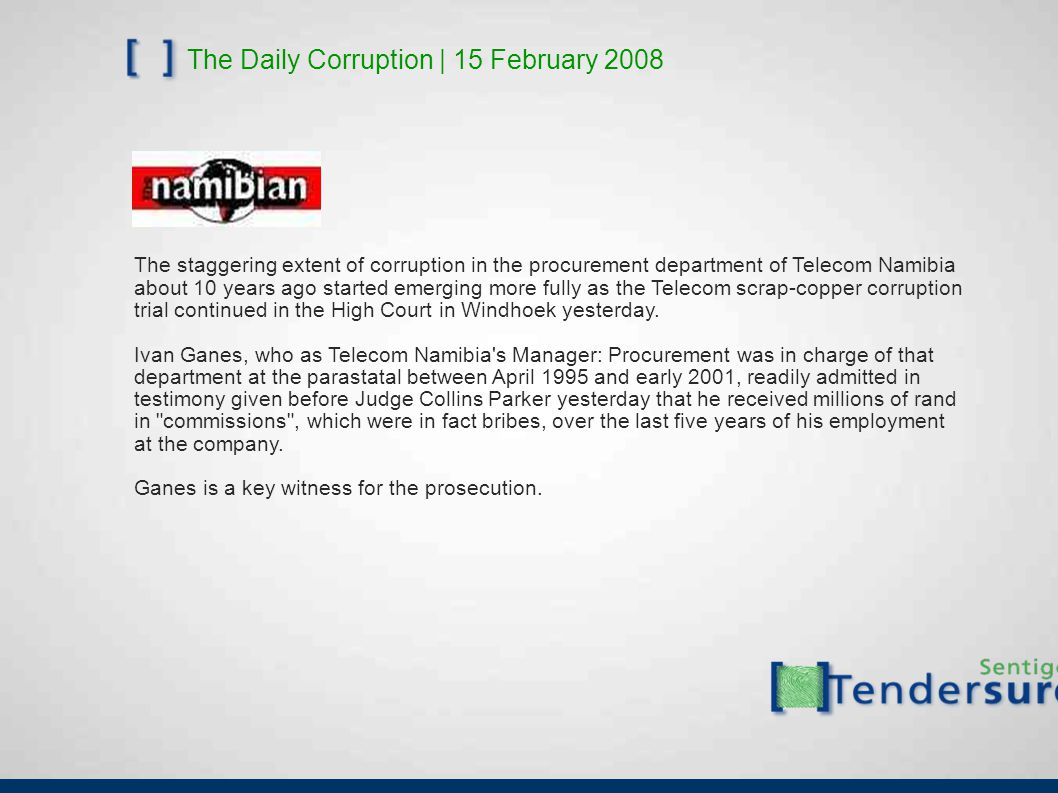 The Daily Corruption | 15 February 2008 The staggering extent of corruption in the procurement department of Telecom Namibia about 10 years ago starte