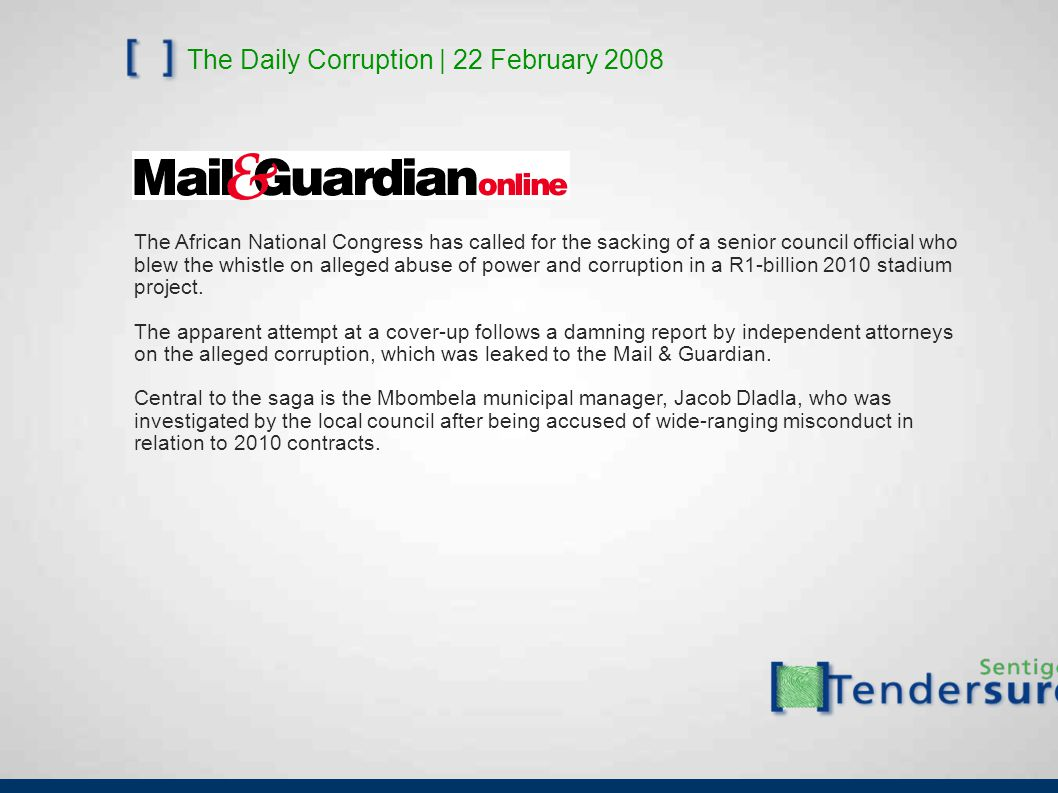 The Daily Corruption | 22 February 2008 The African National Congress has called for the sacking of a senior council official who blew the whistle on alleged abuse of power and corruption in a R1-billion 2010 stadium project.