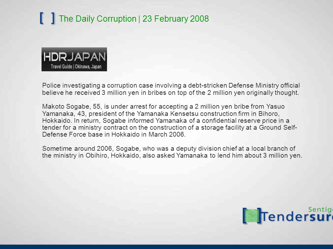 The Daily Corruption | 23 February 2008 Police investigating a corruption case involving a debt-stricken Defense Ministry official believe he received