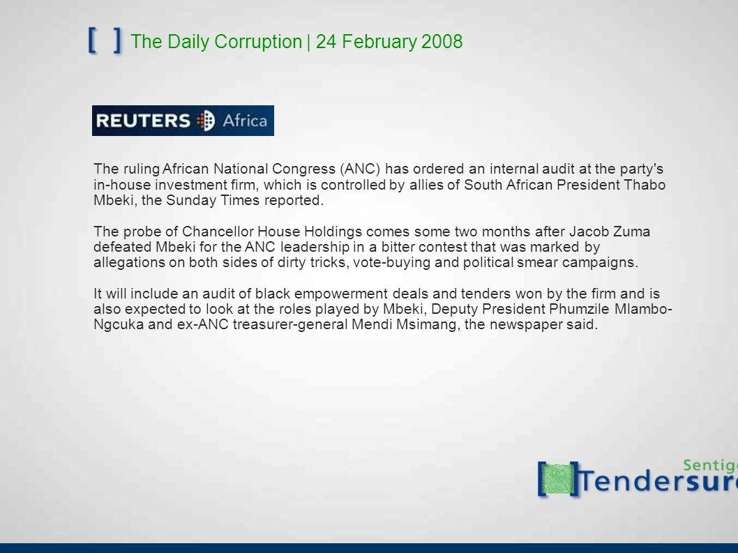 The Daily Corruption | 24 February 2008 The ruling African National Congress (ANC) has ordered an internal audit at the party s in-house investment firm, which is controlled by allies of South African President Thabo Mbeki, the Sunday Times reported.