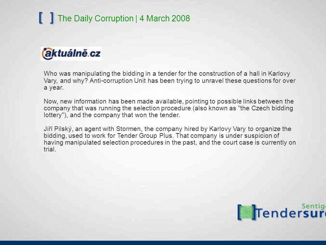 The Daily Corruption | 4 March 2008 Who was manipulating the bidding in a tender for the construction of a hall in Karlovy Vary, and why? Anti-corrupt