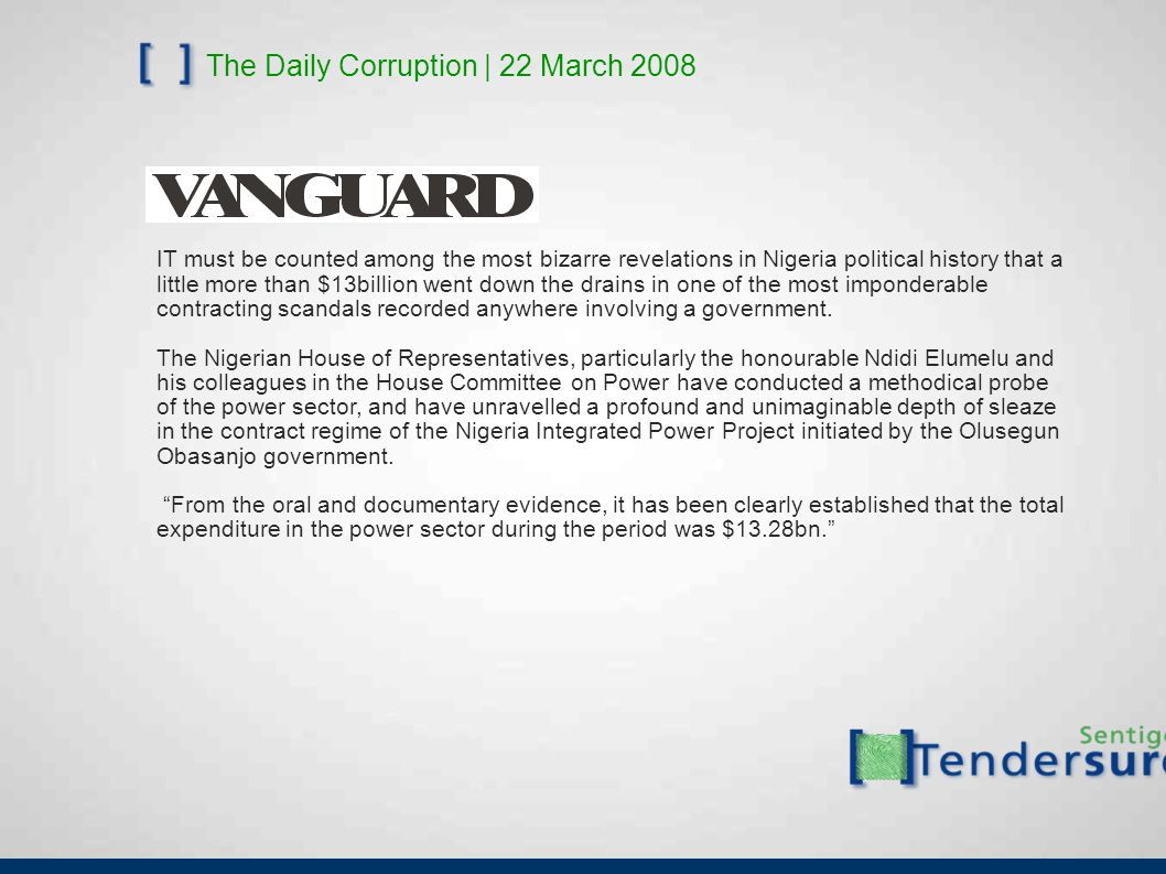 The Daily Corruption | 22 March 2008 IT must be counted among the most bizarre revelations in Nigeria political history that a little more than $13bil