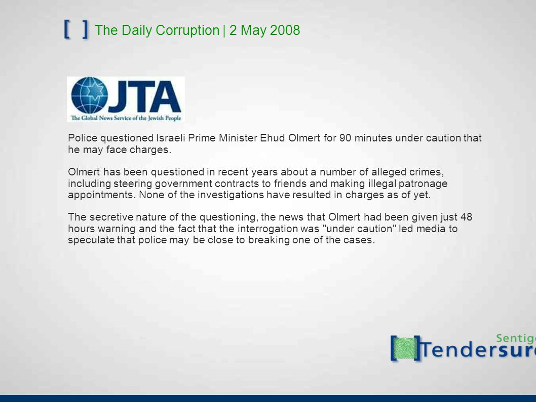 The Daily Corruption | 2 May 2008 Police questioned Israeli Prime Minister Ehud Olmert for 90 minutes under caution that he may face charges.