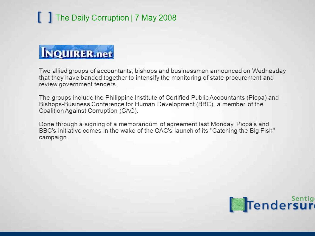 The Daily Corruption | 7 May 2008 Two allied groups of accountants, bishops and businessmen announced on Wednesday that they have banded together to intensify the monitoring of state procurement and review government tenders.