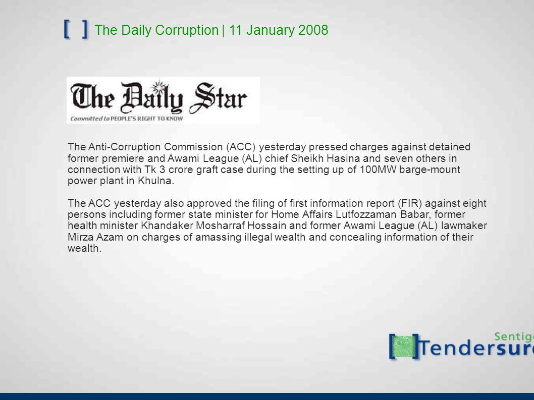 The Daily Corruption | 11 January 2008 The Anti-Corruption Commission (ACC) yesterday pressed charges against detained former premiere and Awami Leagu