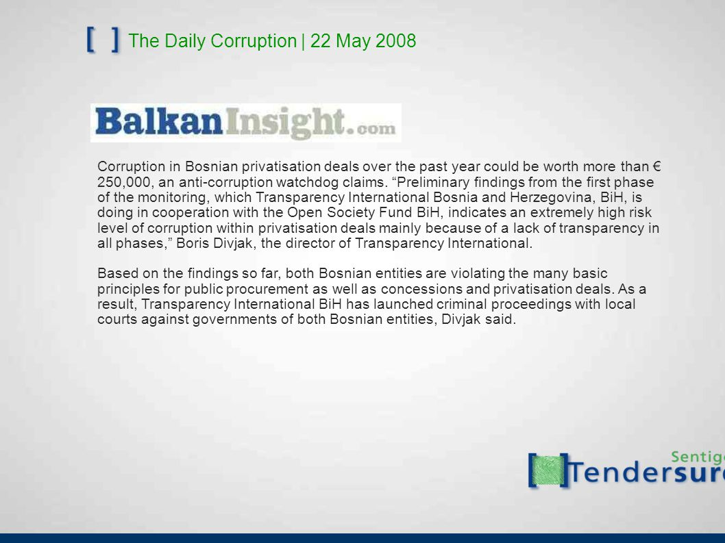 The Daily Corruption | 22 May 2008 Corruption in Bosnian privatisation deals over the past year could be worth more than € 250,000, an anti-corruption