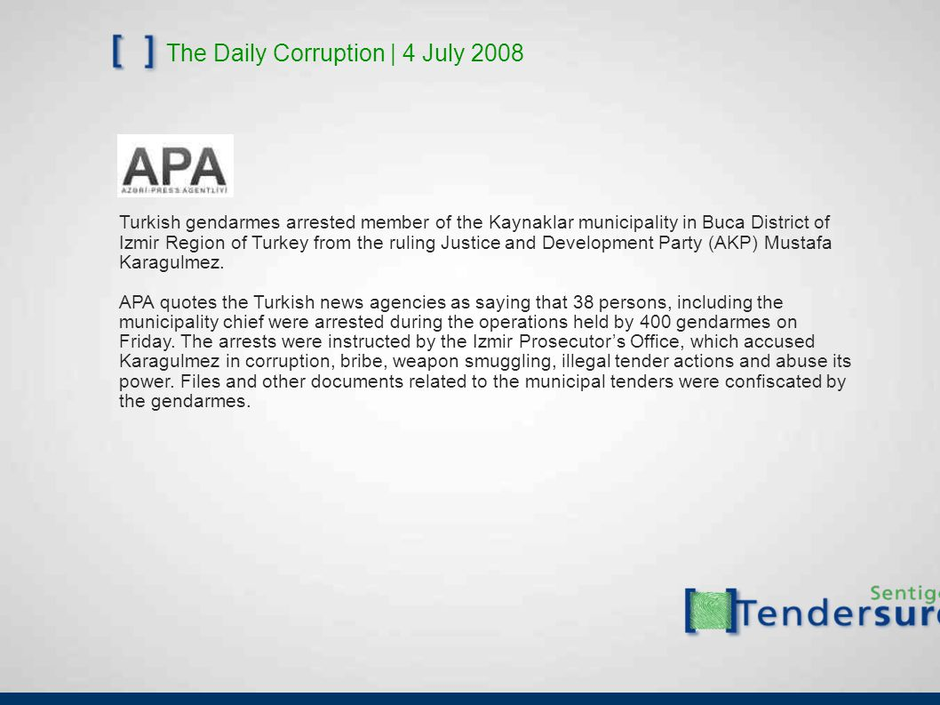 The Daily Corruption | 4 July 2008 Turkish gendarmes arrested member of the Kaynaklar municipality in Buca District of Izmir Region of Turkey from the ruling Justice and Development Party (AKP) Mustafa Karagulmez.