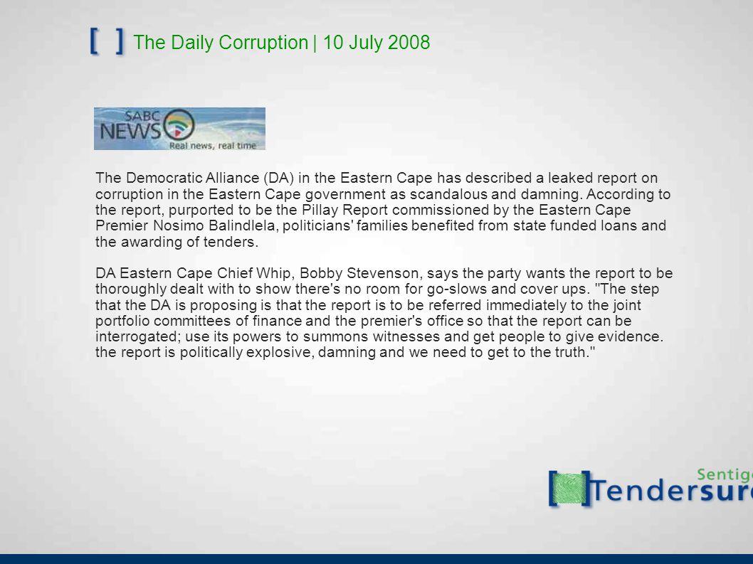 The Daily Corruption | 10 July 2008 The Democratic Alliance (DA) in the Eastern Cape has described a leaked report on corruption in the Eastern Cape g