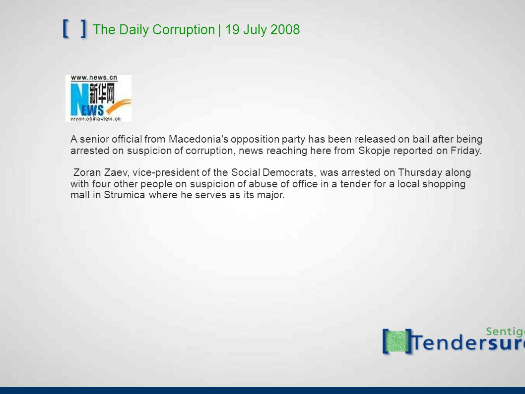 The Daily Corruption | 19 July 2008 A senior official from Macedonia s opposition party has been released on bail after being arrested on suspicion of corruption, news reaching here from Skopje reported on Friday.