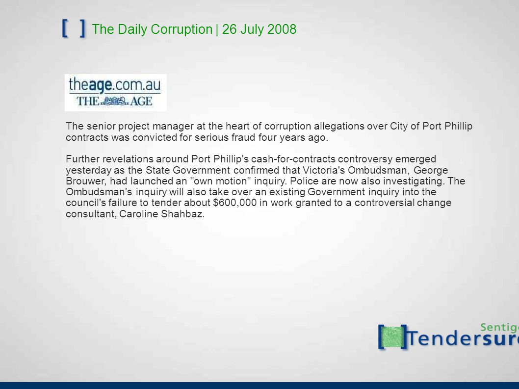 The Daily Corruption | 26 July 2008 The senior project manager at the heart of corruption allegations over City of Port Phillip contracts was convicted for serious fraud four years ago.