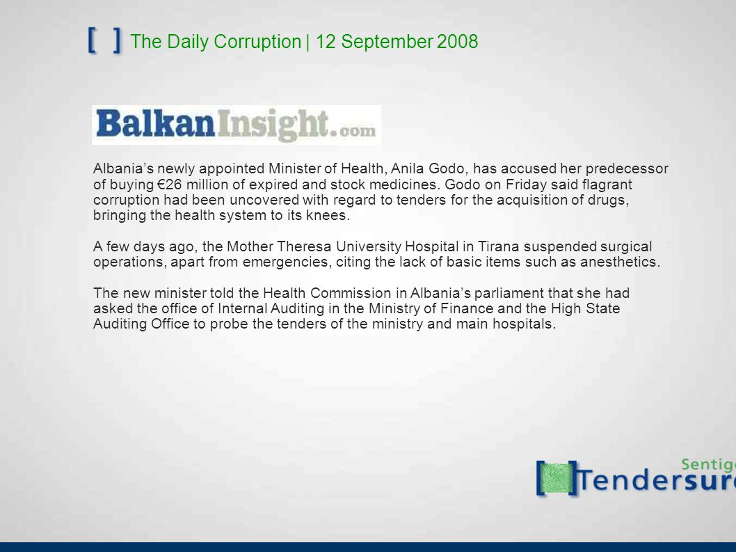 The Daily Corruption | 12 September 2008 Albania's newly appointed Minister of Health, Anila Godo, has accused her predecessor of buying €26 million of expired and stock medicines.