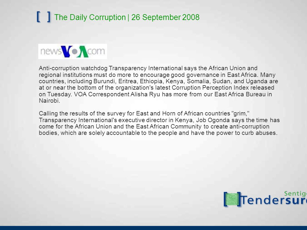 The Daily Corruption | 26 September 2008 Anti-corruption watchdog Transparency International says the African Union and regional institutions must do more to encourage good governance in East Africa.