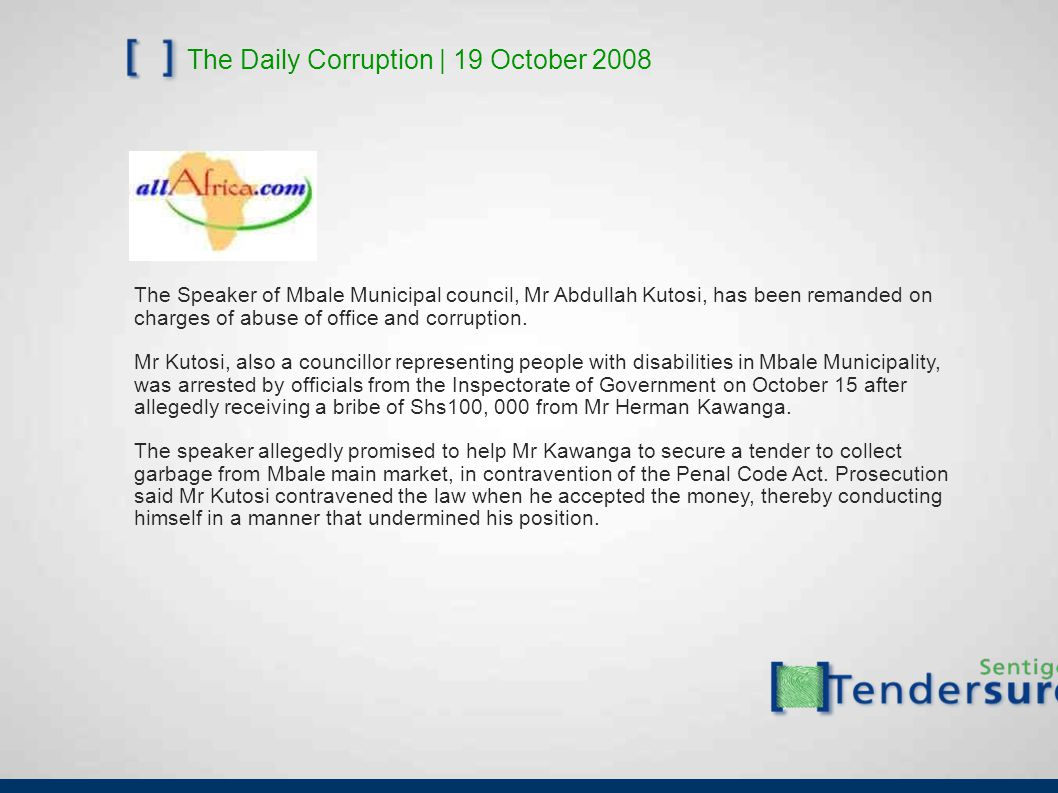 The Daily Corruption | 19 October 2008 The Speaker of Mbale Municipal council, Mr Abdullah Kutosi, has been remanded on charges of abuse of office and