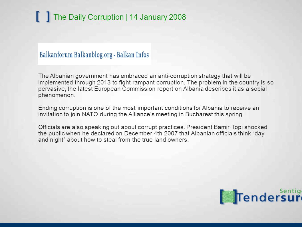 The Daily Corruption | 14 January 2008 The Albanian government has embraced an anti-corruption strategy that will be implemented through 2013 to fight