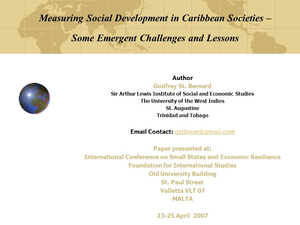 Introductory Statements Social Development as a universal imperative as reinforced by the MDGs There is a need to promote wellness within Caribbean social systems and by extension, societies This requires careful observation and social measurement The paper recognizes the need to adopt a paradigmatic framework and therefore embraces a structural functionalist approach rooted in Action Theory