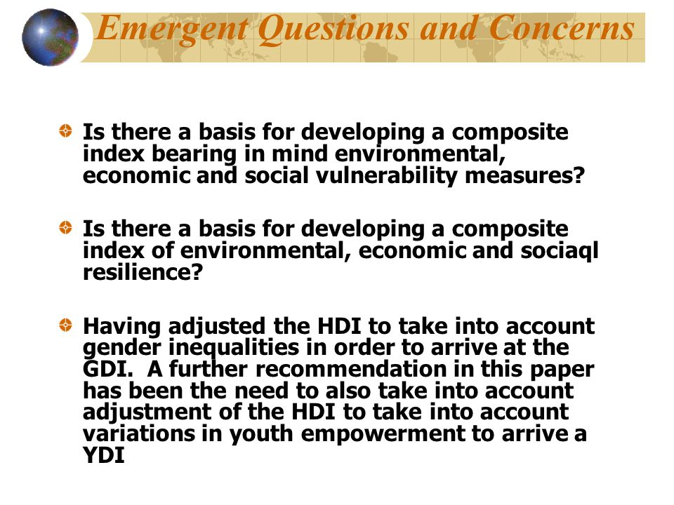 Emergent Questions and Concerns Is there a basis for developing a composite index bearing in mind environmental, economic and social vulnerability measures.