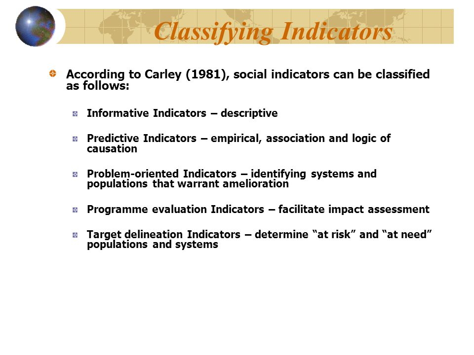 Classifying Indicators According to Carley (1981), social indicators can be classified as follows: Informative Indicators – descriptive Predictive Ind