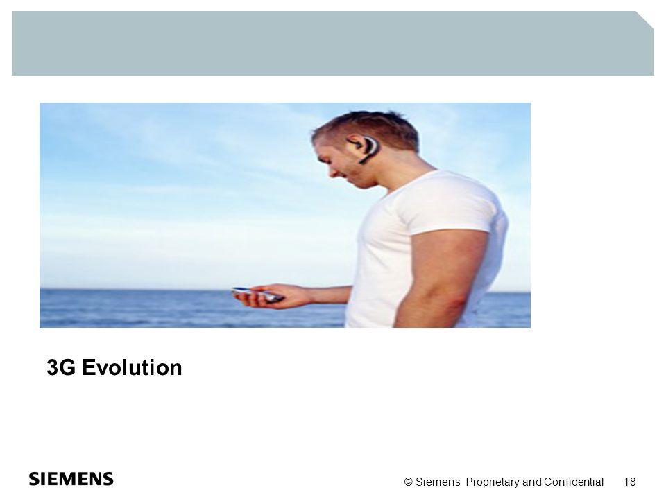 © Siemens Proprietary and Confidential 18 3G Evolution
