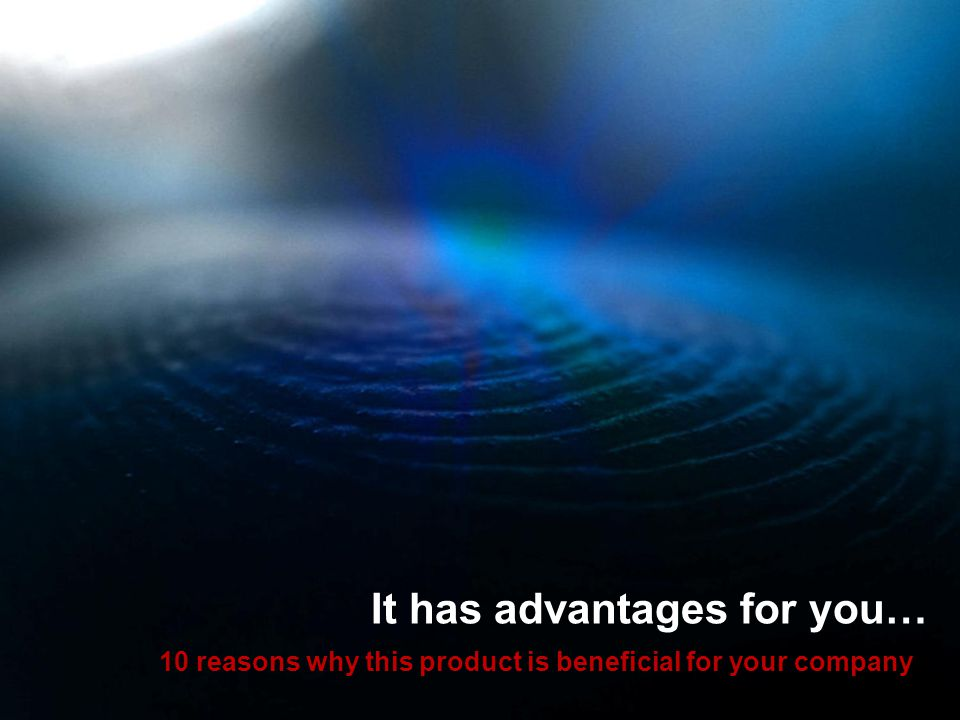It has advantages for you… 10 reasons why this product is beneficial for your company