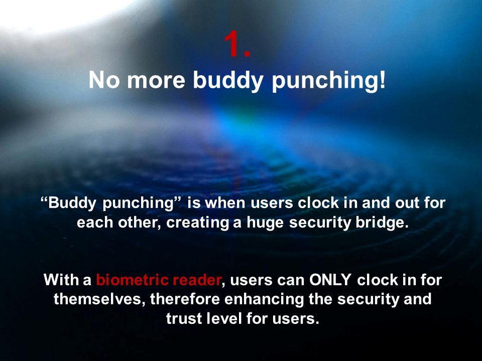 1. No more buddy punching.