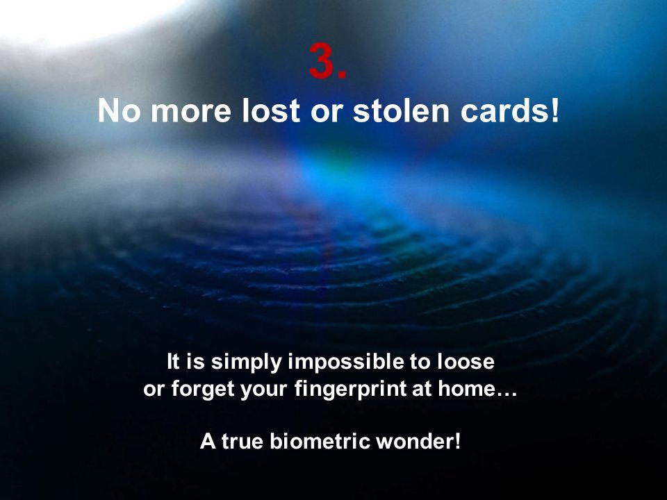 3. No more lost or stolen cards.