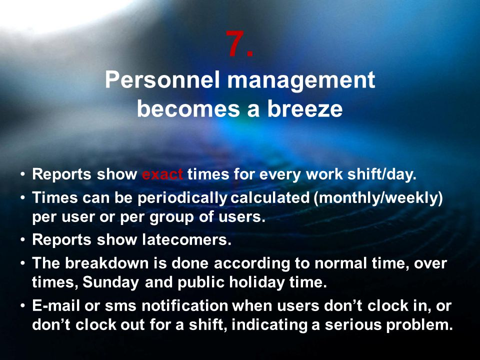7. Personnel management becomes a breeze Reports show exact times for every work shift/day.