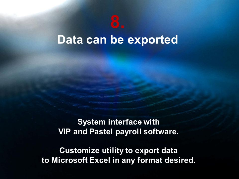 8. Data can be exported System interface with VIP and Pastel payroll software.