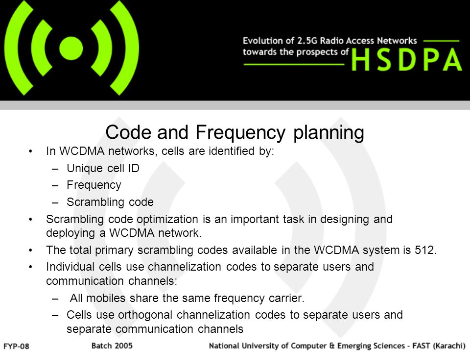 Code and Frequency planning In WCDMA networks, cells are identified by: –Unique cell ID –Frequency –Scrambling code Scrambling code optimization is an