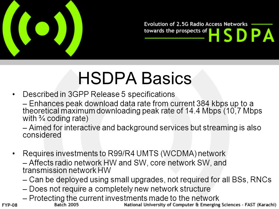 HSDPA Basics Described in 3GPP Release 5 specifications – Enhances peak download data rate from current 384 kbps up to a theoretical maximum downloadi