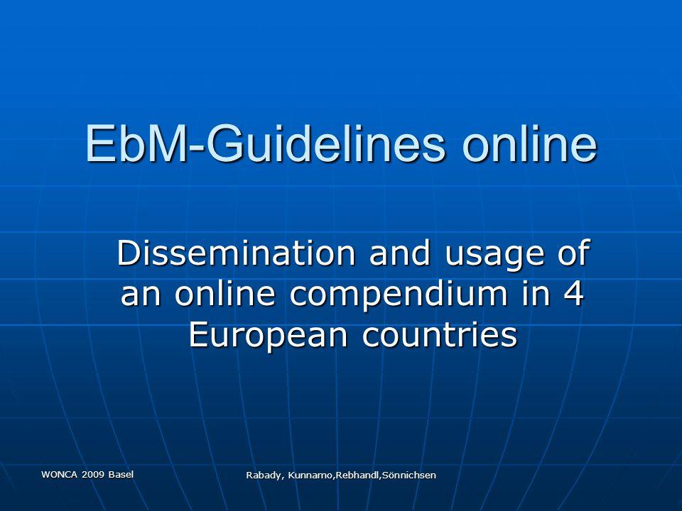 WONCA 2009 Basel Rabady, Kunnamo,Rebhandl,Sönnichsen EbM-Guidelines online Dissemination and usage of an online compendium in 4 European countries