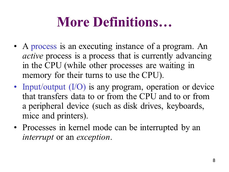 8 More Definitions… A process is an executing instance of a program.