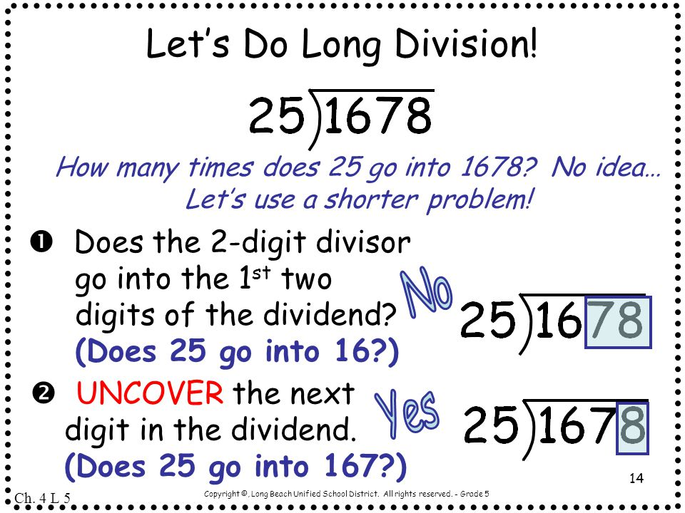 Copyright ©, Long Beach Unified School District. All rights reserved. - Grade 5 14 Let's Do Long Division!  Does the 2-digit divisor go into the 1 st
