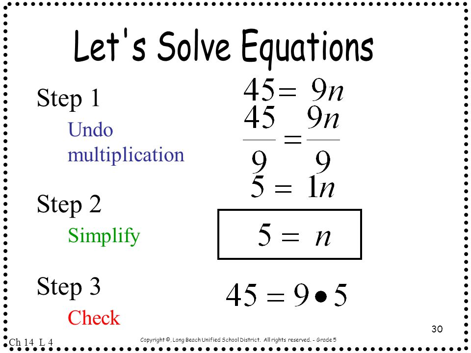 Copyright ©, Long Beach Unified School District. All rights reserved. - Grade 5 30 Ch 14 L 4 Undo multiplication Step 1 Step 2 Step 3 Check Simplify