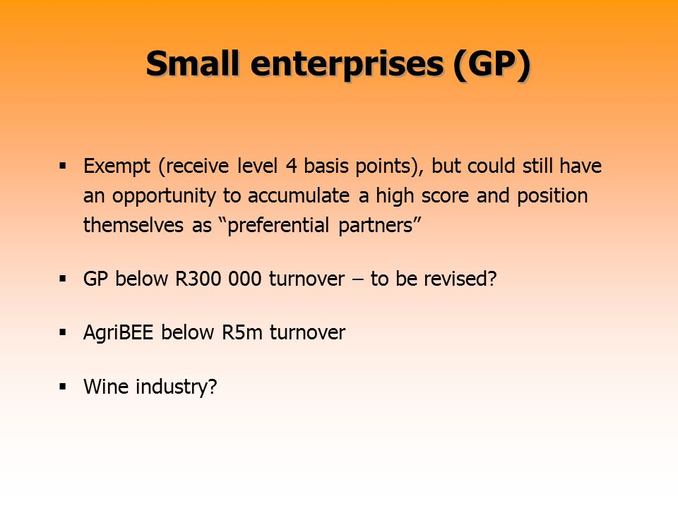Small enterprises (GP)  Exempt (receive level 4 basis points), but could still have an opportunity to accumulate a high score and position themselves