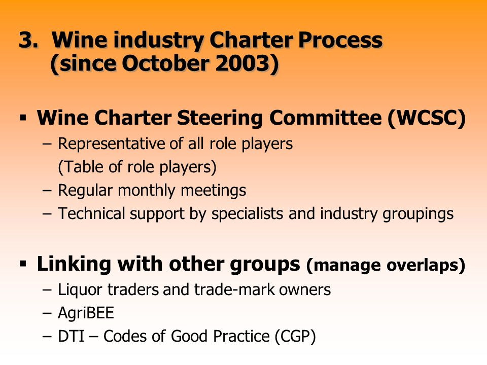 3. Wine industry Charter Process (since October 2003)  Wine Charter Steering Committee (WCSC) –Representative of all role players (Table of role play