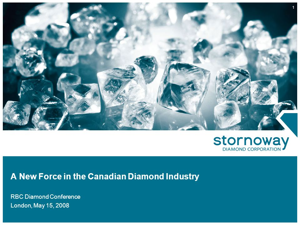 1 A New Force in the Canadian Diamond Industry RBC Diamond Conference London, May 15, 2008