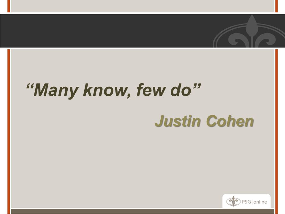"""Many know, few do"" Justin Cohen Justin Cohen"