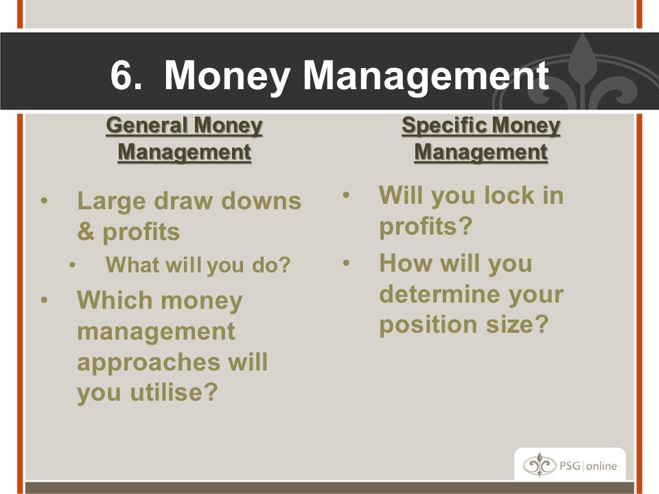 6.Money Management General Money Management Large draw downs & profits What will you do.