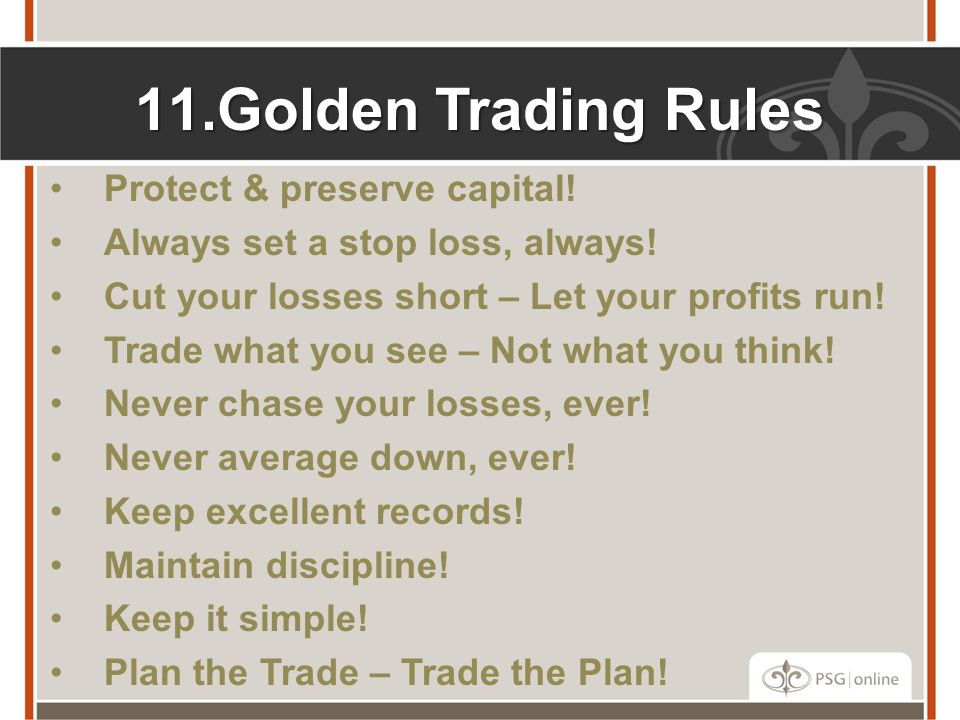 11.Golden Trading Rules Protect & preserve capital.