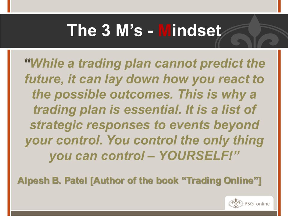 """ ""While a trading plan cannot predict the future, it can lay down how you react to the possible outcomes. This is why a trading plan is essential. It"