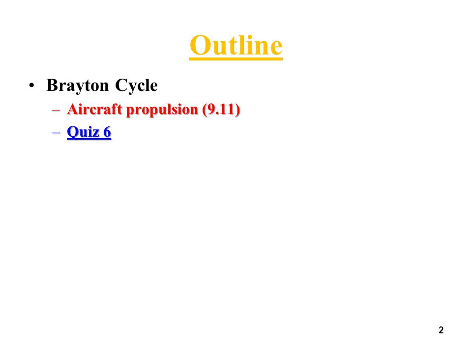2 Outline Brayton Cycle –Aircraft propulsion (9.11) –Quiz 6