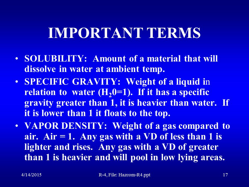 4/14/2015R-4, File: Hazcom-R4.ppt16 IMPORTANT TERMS Melting Point: Temperature at which a solid changes its phase to a liquid.