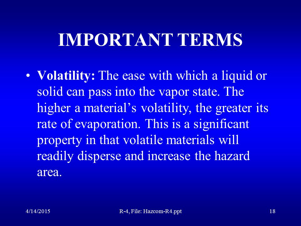 4/14/2015R-4, File: Hazcom-R4.ppt17 IMPORTANT TERMS SOLUBILITY: Amount of a material that will dissolve in water at ambient temp.