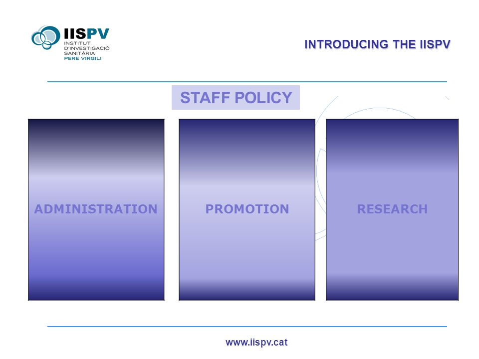 www.iispv.cat INTRODUCING THE IISPV ADMINISTRATION PROMOTIONRESEARCH STAFF POLICY