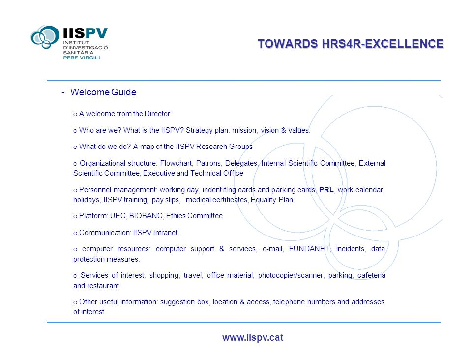www.iispv.cat TOWARDS HRS4R-EXCELLENCE -Welcome Guide ○ A welcome from the Director ○ Who are we? What is the IISPV? Strategy plan: mission, vision &
