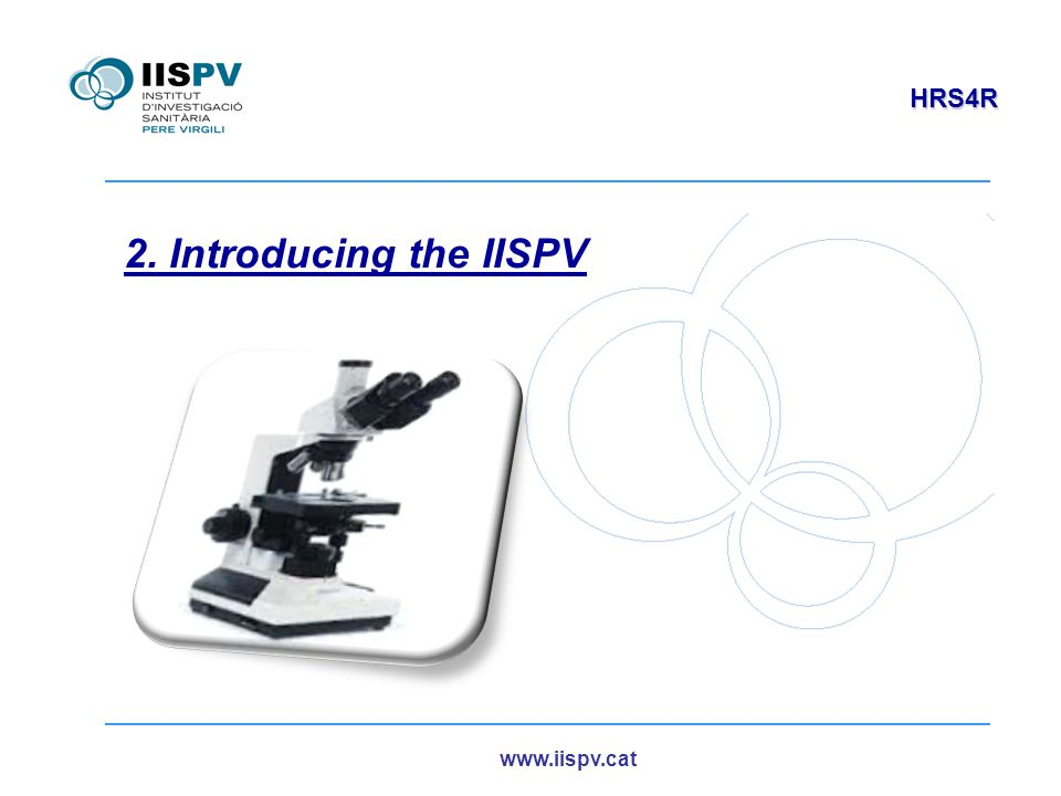 www.iispv.cat HRS4R 2. Introducing the IISPV