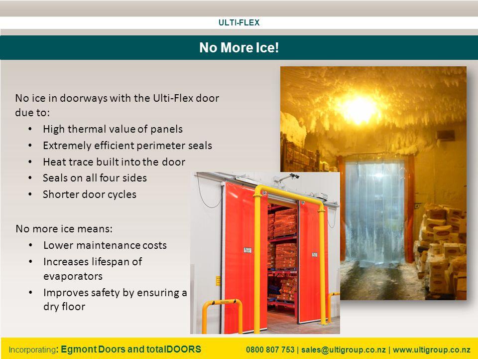 ULTI-FLEX Incorporating : Egmont Doors and totalDOORS 0800 807 753   sales@ultigroup.co.nz   www.ultigroup.co.nz No More Ice.