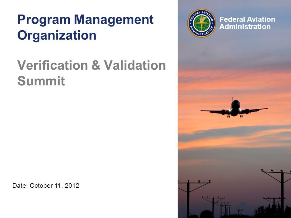 Federal Aviation Administration Program Management Organization May 16, 2012 Date: October 11, 2012 Verification & Validation Summit