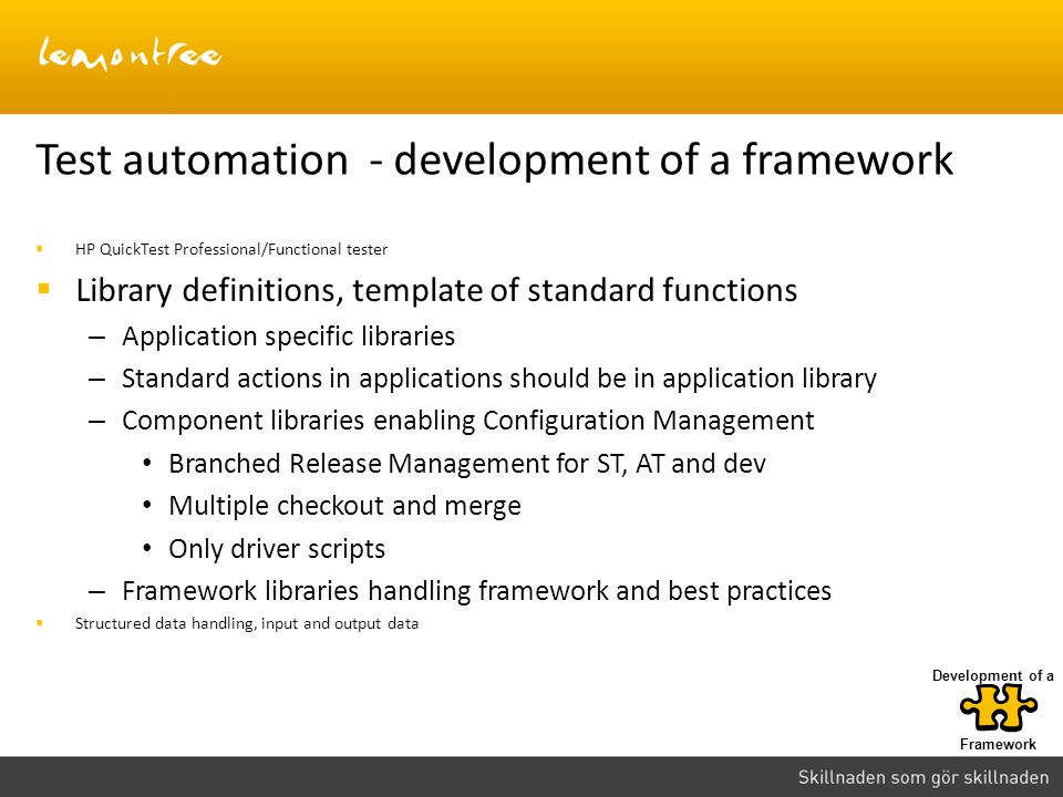 Test automation - development of a framework  HP QuickTest Professional/Functional tester  Library definitions, template of standard functions – App